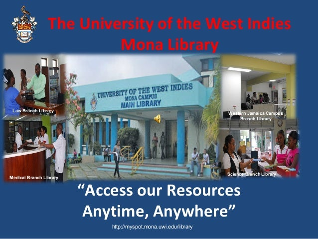 """""""Access our Resources Anytime, Anywhere"""" The University of the West Indies Mona Library http://myspot.mona.uwi.edu/library..."""