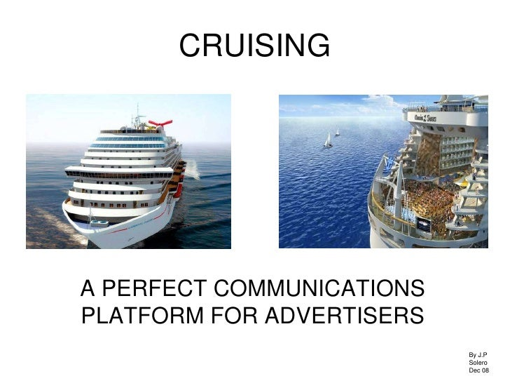CRUISING<br />A PERFECT COMMUNICATIONS PLATFORM FOR ADVERTISERS<br />By J.P Solero<br />Dec 08<br />