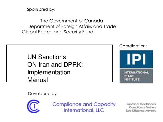UN Sanctions ON Iran and DPRK: Implementation Manual Sponsored by: The Government of Canada Department of Foreign Affairs ...
