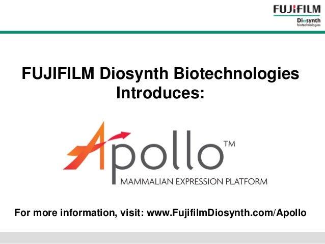 FUJIFILM Diosynth Biotechnologies Introduces:  For more information, visit: www.FujifilmDiosynth.com/Apollo