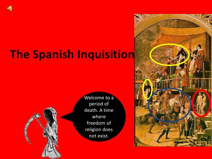 The Spanish Inquisition<br />Welcome to a period of death. A time where freedom of religion does not exist.<br />