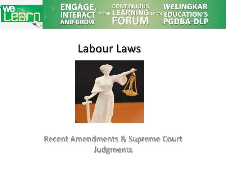 Labour LawsRecent Amendments & Supreme Court            Judgments