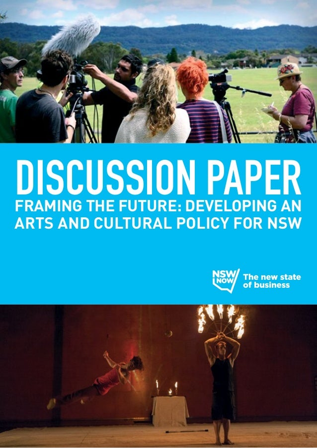DISCUSSION PAPER  FRAMING THE FUTURE: DEVELOPING AN ARTS AND CULTURAL POLICY FOR NSW
