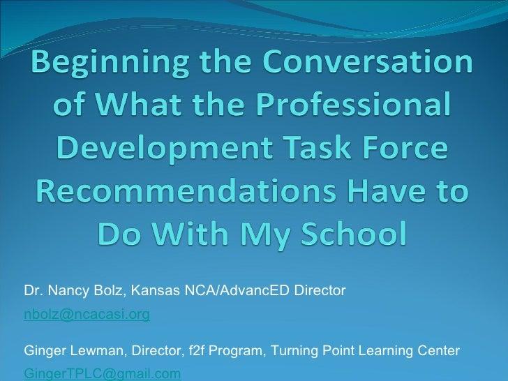 <ul><li>Dr. Nancy Bolz, Kansas NCA/AdvancED Director </li></ul><ul><li>[email_address] </li></ul><ul><li>Ginger Lewman, Di...