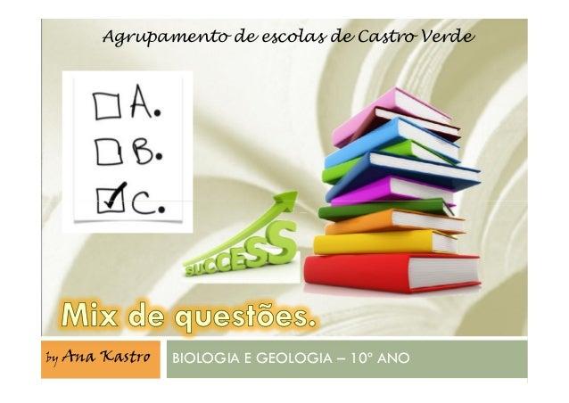 Agrupamento de escolas de Castro Verde BIOLOGIA E GEOLOGIA – 10º ANOby Ana Kastro