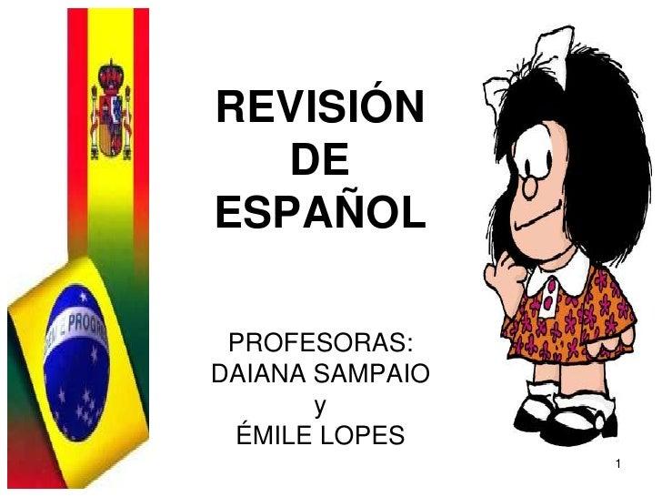 1 REVISIÓN DE ESPAÑOL PROFESORAS: DAIANA SAMPAIO y ÉMILE LOPES