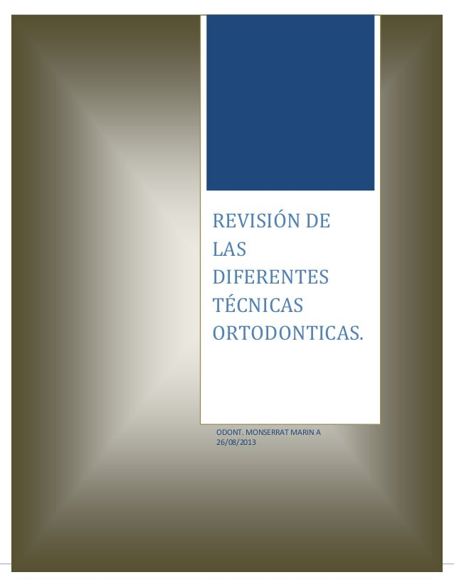 0 REVISIÓN DE LAS DIFERENTES TÉCNICAS ORTODONTICAS. ODONT. MONSERRAT MARIN A 26/08/2013