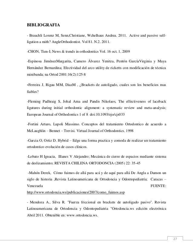 27 BIBLIOGRAFIA - Brauchli Lorenz M, Senn,Christiane, Wchelhaus Andrea. 2011. Active and passive self- ligation a mith? An...