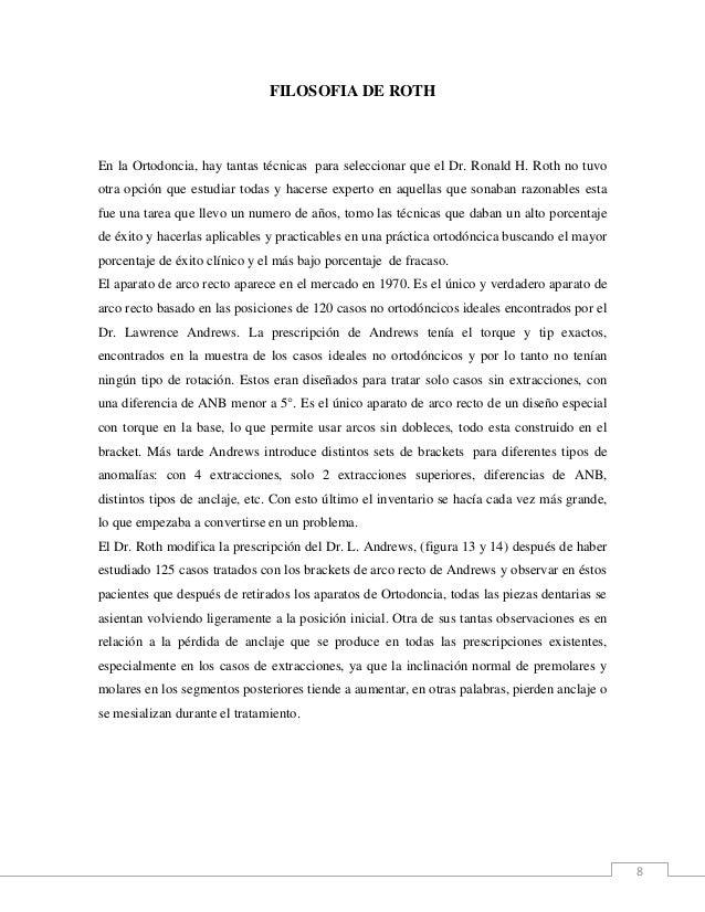 8 FILOSOFIA DE ROTH En la Ortodoncia, hay tantas técnicas para seleccionar que el Dr. Ronald H. Roth no tuvo otra opción q...