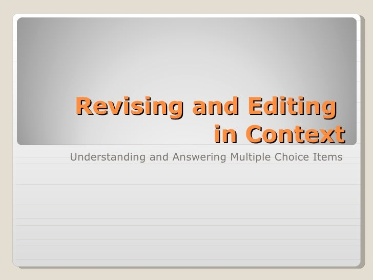 Revising and Editing  in Context Understanding and Answering Multiple Choice Items
