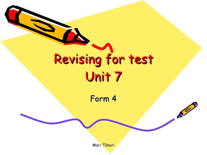 Revising for test Unit 7 Form 4