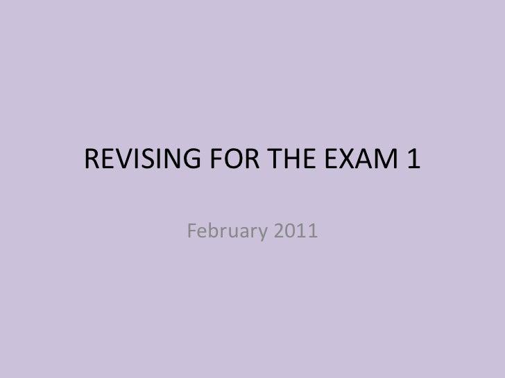 REVISING FOR THE EXAM 1       February 2011