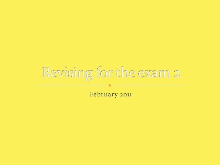 February 2011<br />Revisingfortheexam 2<br />