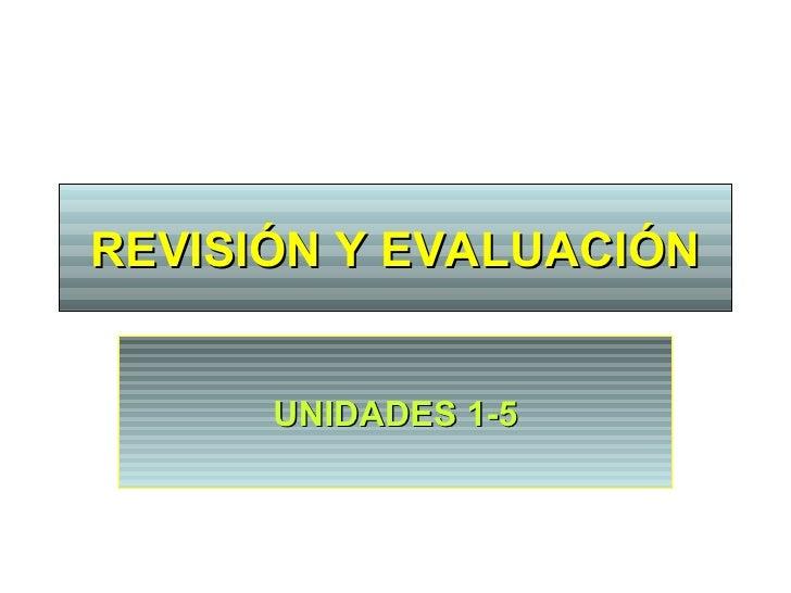 REVISI Ó N Y EVALUACI Ó N UNIDADES 1-5