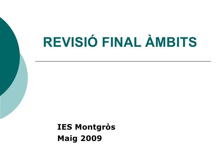 REVISIÓ FINAL ÀMBITS IES Montgròs Maig 2009