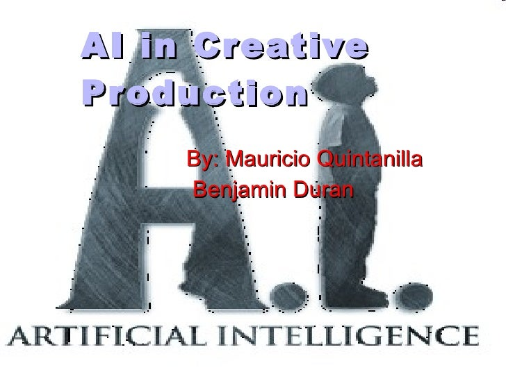 AI in Creative Production By: Mauricio Quintanilla Benjamin Duran
