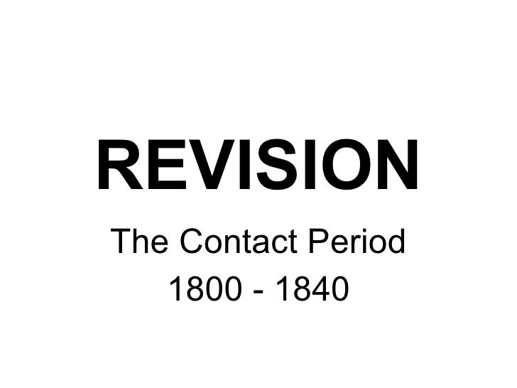 The Contact Period 1800 - 1840 REVISION