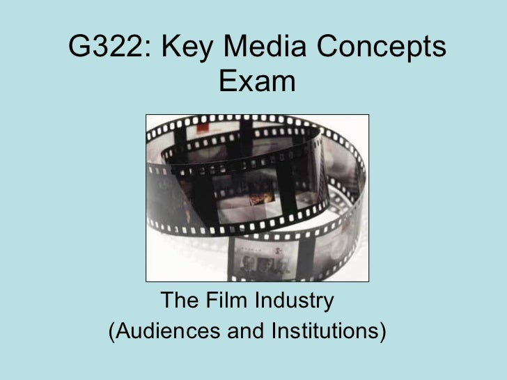 G322: Key Media Concepts Exam The Film Industry (Audiences and Institutions)