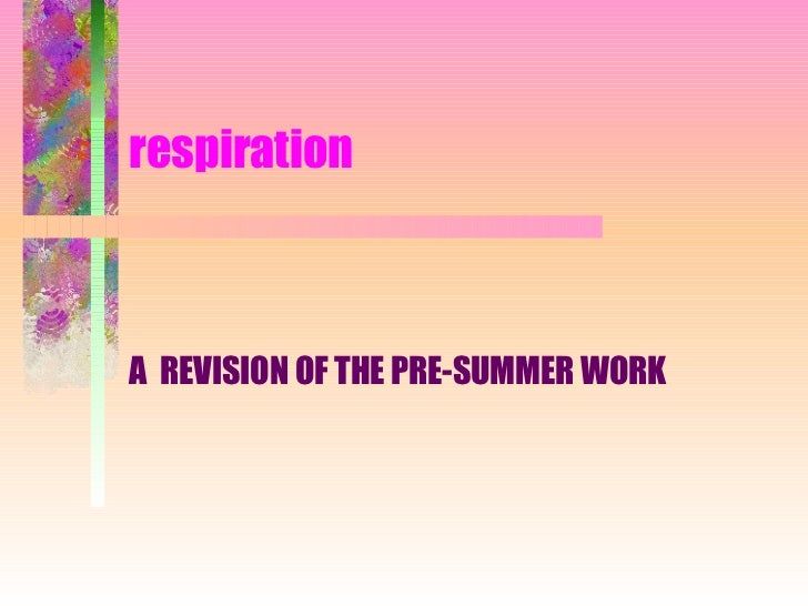 respiration A  REVISION OF THE PRE-SUMMER WORK