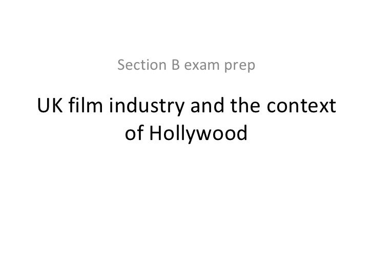 Section B exam prep UK film industry and the context of Hollywood