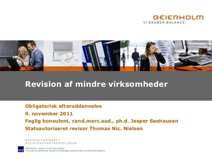 Revision af mindre virksomheder Obligatorisk efteruddannelse 9. november 2011 Faglig konsulent, cand.merc.aud., ph.d. Jesp...