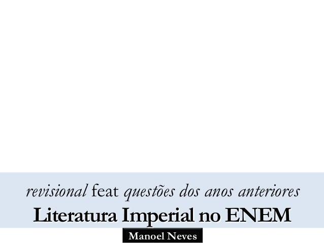 Manoel Neves revisional feat questões dos anos anteriores Literatura Imperial no ENEM