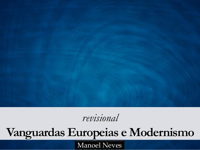 revisional Vanguardas Europeias e Modernismo Manoel Neves