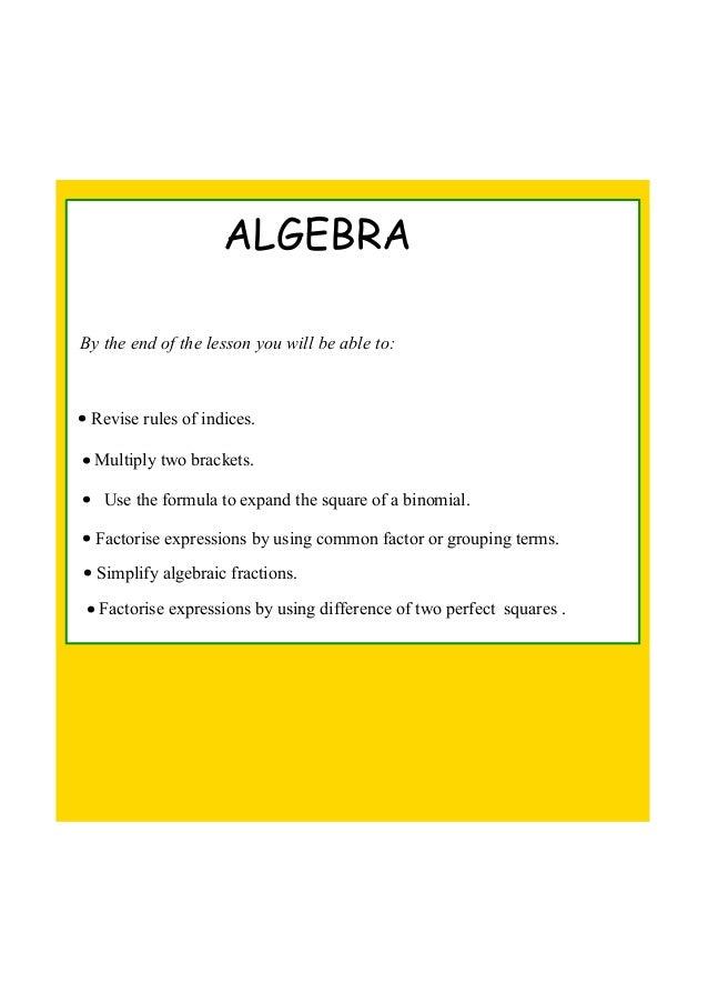 ALGEBRA Bytheendofthelessonyouwillbeableto: • Reviserulesofindices. • Multiplytwobrackets. • Usetheform...