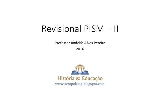 Revisional PISM – II Professor Rodolfo Alves Pereira 2016