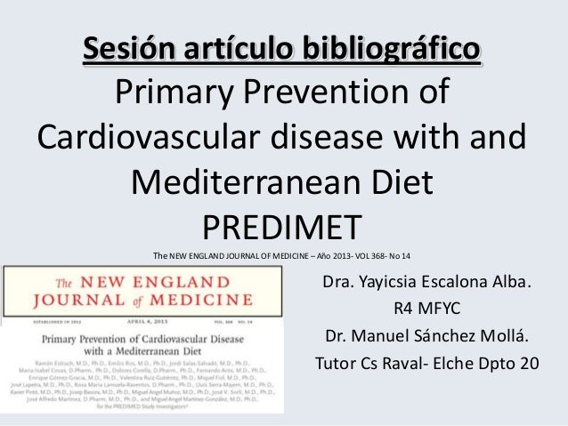 Sesión artículo bibliográficoPrimary Prevention ofCardiovascular disease with andMediterranean DietPREDIMETThe NEW ENGLAND...