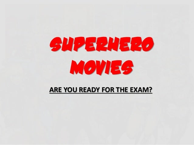 SUPERHEROmoviesARE YOU READY FOR THE EXAM?