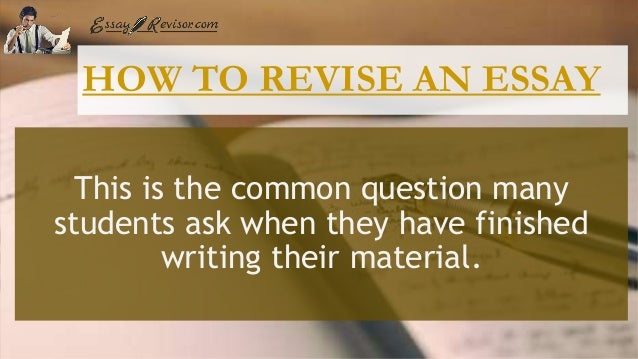 revising the college essay Revising your paper is not skimming a paper while watching tv or listening to a cd revising is focusing on many elements in your draft does everything in your paper.