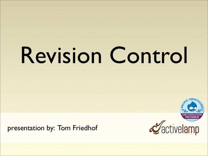 Revision Control  presentation by: Tom Friedhof