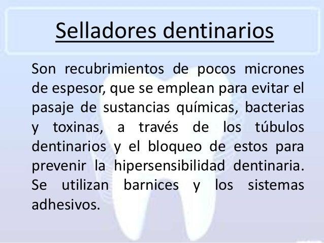 Selladores dentinariosSon recubrimientos de pocos micronesde espesor, que se emplean para evitar elpasaje de sustancias qu...