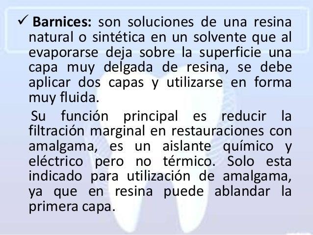 Barnices: son soluciones de una resina natural o sintética en un solvente que al evaporarse deja sobre la superficie una...