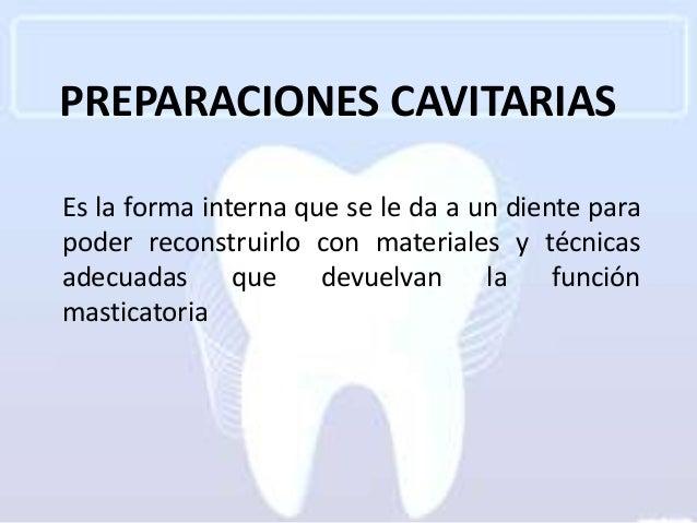 PREPARACIONES CAVITARIASEs la forma interna que se le da a un diente parapoder reconstruirlo con materiales y técnicasadec...