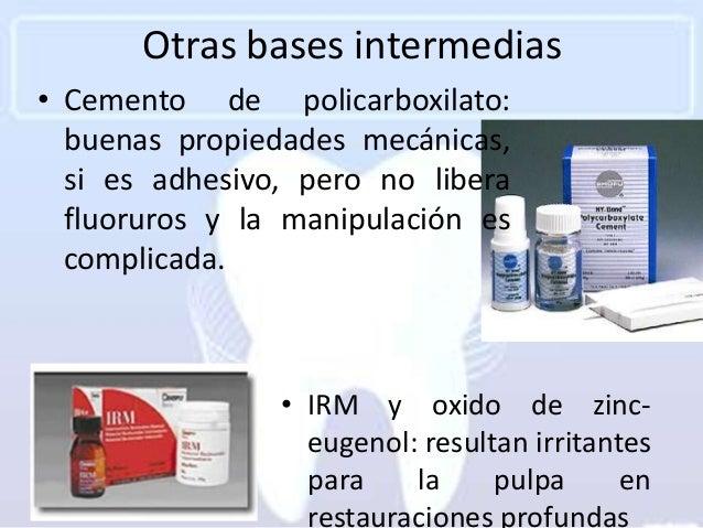 Otras bases intermedias• Cemento de policarboxilato:  buenas propiedades mecánicas,  si es adhesivo, pero no libera  fluor...