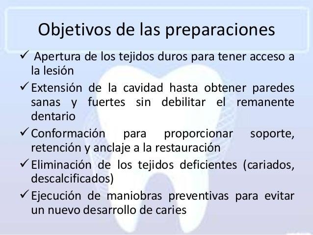 Objetivos de las preparaciones Apertura de los tejidos duros para tener acceso a  la lesión Extensión de la cavidad hast...