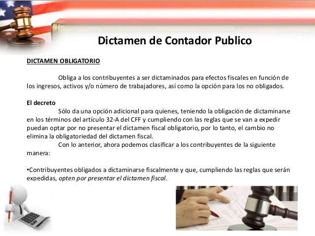 Dictamen de Contador Publico EFECTOS DE DICTAMEN El dictamen fiscal es una herramienta al alcance de las empresas que les ...