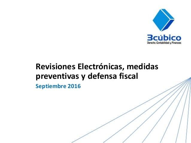 Revisiones Electrónicas, medidas preventivas y defensa fiscal Septiembre 2016