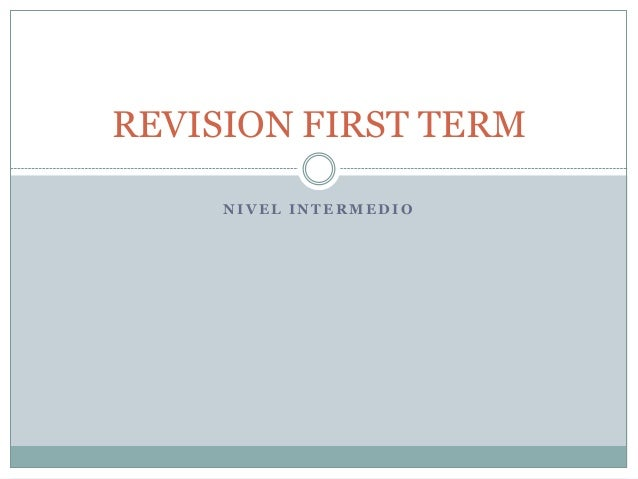 REVISION FIRST TERM NIVEL INTERMEDIO