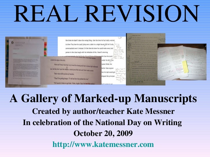 REAL REVISION A Gallery of Marked-up Manuscripts Created by author/teacher Kate Messner In celebration of the National Day...