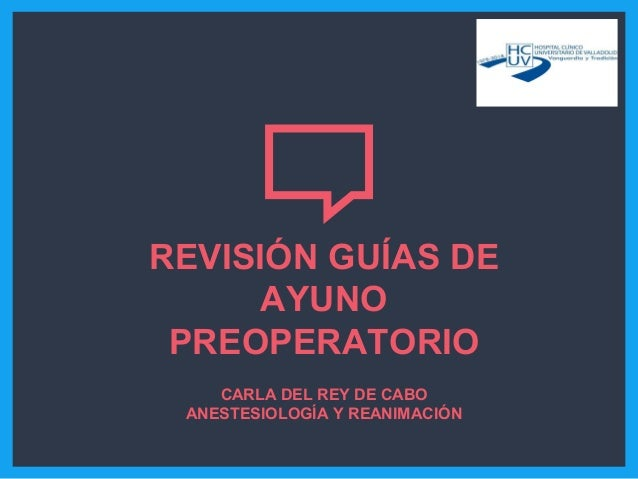 REVISIÓN GUÍAS DE AYUNO PREOPERATORIO CARLA DEL REY DE CABO ANESTESIOLOGÍA Y REANIMACIÓN