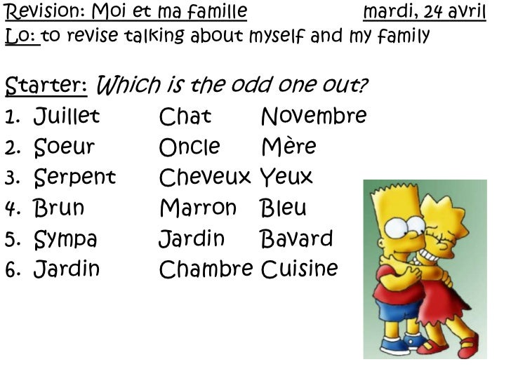 Revision: Moi et ma famillemardi, 24 avril<br />Lo: to revise talking about myself and my family<br />Starter:Which is the...