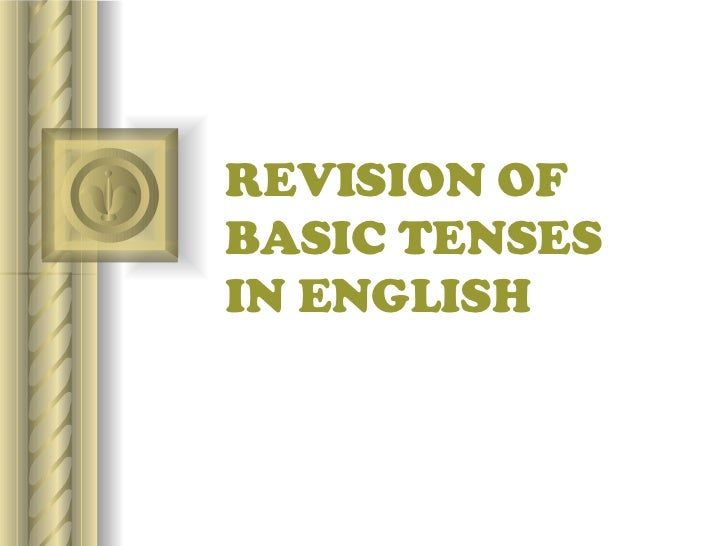 REVISION OF BASIC TENSES IN ENGLISH