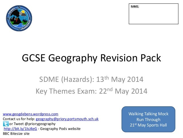 GCSE Geography Revision Pack SDME (Hazards): 13th May 2014 Key Themes Exam: 22nd May 2014 NAME: www.geogdebens.wordpress.c...
