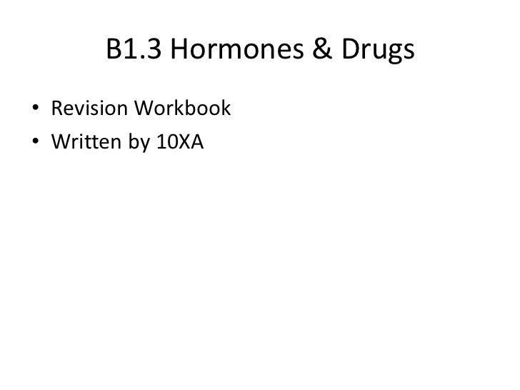 B1.3 Hormones & Drugs• Revision Workbook• Written by 10XA