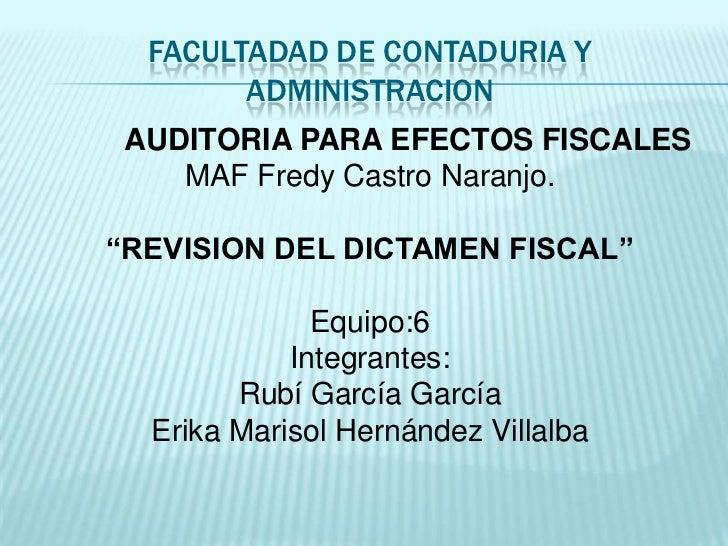 """FACULTADAD DE CONTADURIA Y        ADMINISTRACION AUDITORIA PARA EFECTOS FISCALES    MAF Fredy Castro Naranjo.""""REVISION DEL..."""