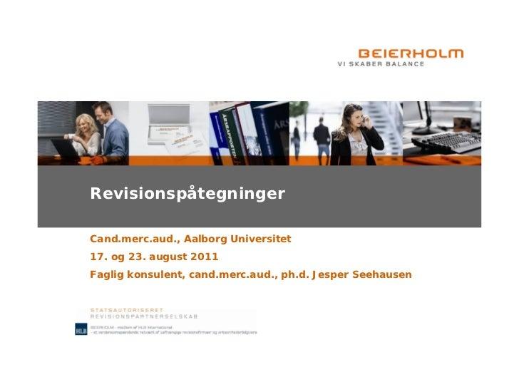 RevisionspåtegningerCand.merc.aud., Aalborg Universitet17. og 23. august 2011Faglig konsulent, cand.merc.aud., ph.d. Jespe...