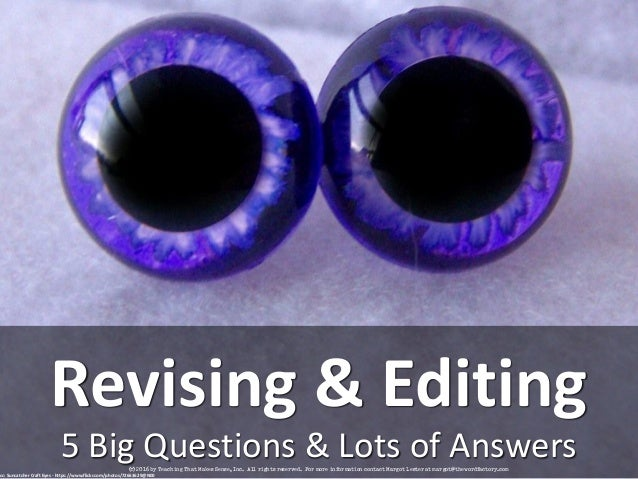 5&Big&Questions&&&Lots&of&Answers Revising'&'Editing cc:'Suncatcher'Craft'Eyes'F'https://www.flickr.com/photos/72663629@N0...